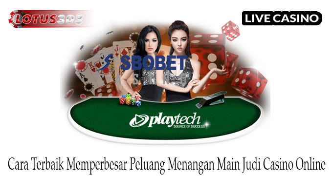 Cara Terbaik Memperbesar Peluang Menangan Main Judi Casino Online