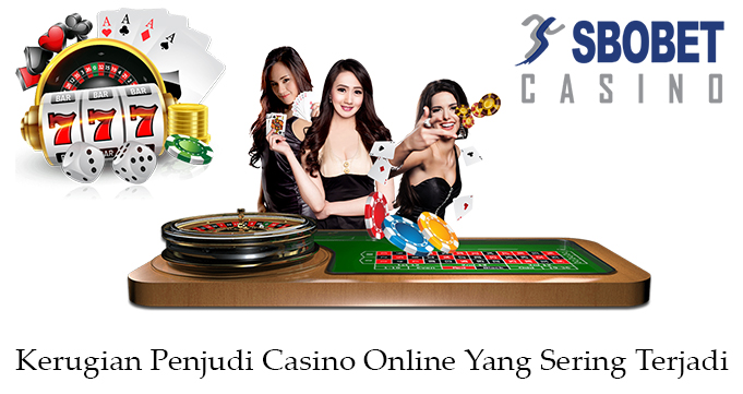 Kerugian Penjudi Casino Online Yang Sering Terjadi