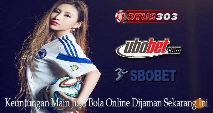 Keuntungan Main Judi Bola Online Dijaman Sekarang Ini