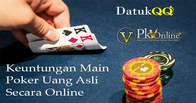 Keuntungan Main Poker Uang Asli Secara Online