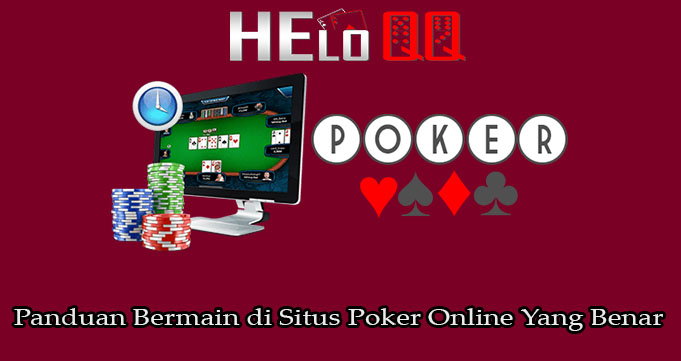 Panduan Bermain di Situs Poker Online Yang Benar