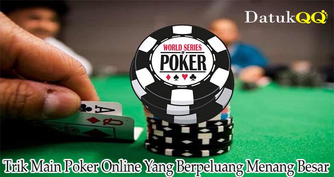 Trik Main Poker Online Yang Berpeluang Menang Besar